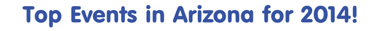 Top Events in Arizona for 2014!